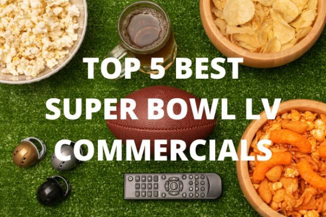 Our Top 5 Best Super Bowl LV Commercials