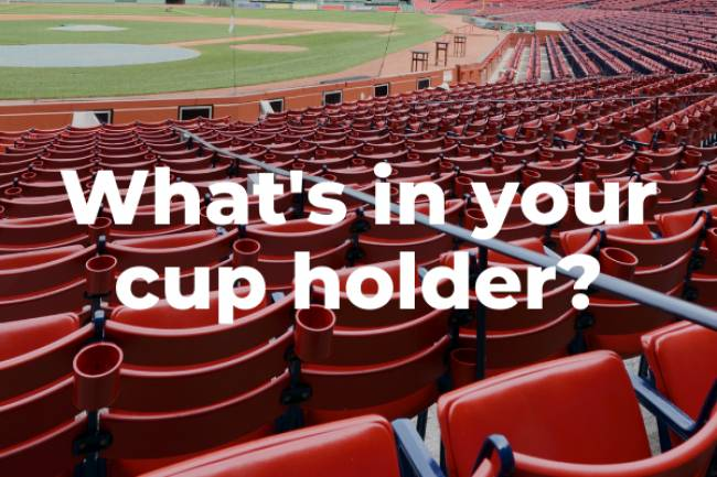 What's in your cup holder?
